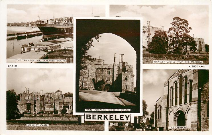5 insets  THE TRAINING SHIP, SHARPNESS DOCKS/BERKELEY CASTLE FROM THE MEADOW/MAIN ENTRANCE, BERKELEY CASTLE/BERKELEY CASTLE/THE CHURCH