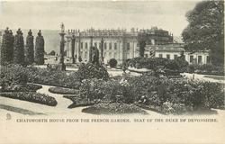 CHATSWORTH HOUSE FROM THE FRENCH GARDEN. SEAT OF THE DUKE OF DEVONSHIRE
