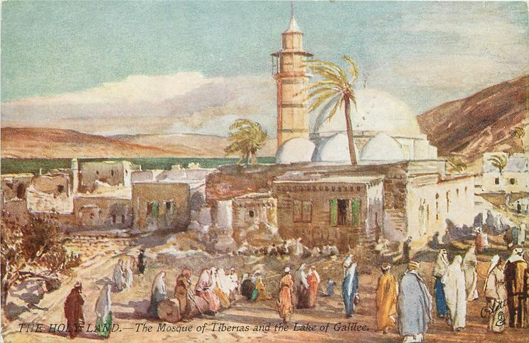 THE MOSQUE OF TIBERIAS AND THE LAKE OF GALILEE