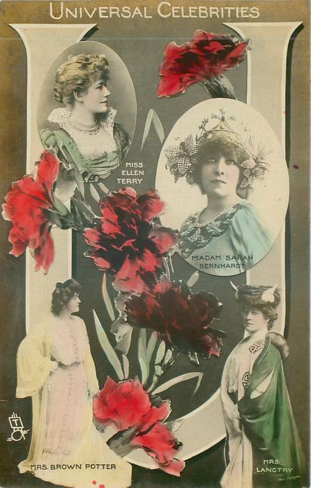 U, UNIVERSAL CELEBRITIES. MISS ELLEN TERRY, MADAME SARAH BERNHARDT, MRS BROWN POTTER, MRS LANGTRY,