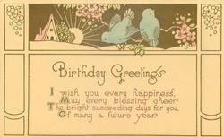 BIRTHDAY GREETINGS  verse, blue birds,flowers, sun & house above, buff background