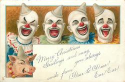 MERRY CHRISTMAS GREETINGS AND MAY YOU ALWAYS SMILE FROM (Y)EAR TO (Y)EAR! EAR! EAR! four smiling clowns above pigs head lower left
