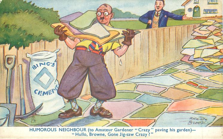 "HUMOROUS NEIGHBOUR (TO AMATEUR GARDENER ""CRAZY"" PAVING HIS GARDEN) - JIG-SAW CRAZY?"""