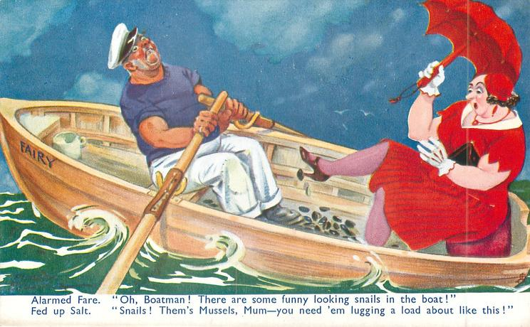 """ALARMED FARE. OH, BOATMAN! THERE ARE SOME FUNNY LOOKING SNAILS//LOAD ABOUT LIKE THIS!"""""""