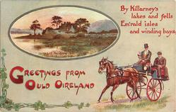 GREETINGS FROM OULD OIRELAND. BY KILLARNEY'S LAKES AND FELLS EMRALD ISLES AND WINDING BAYS