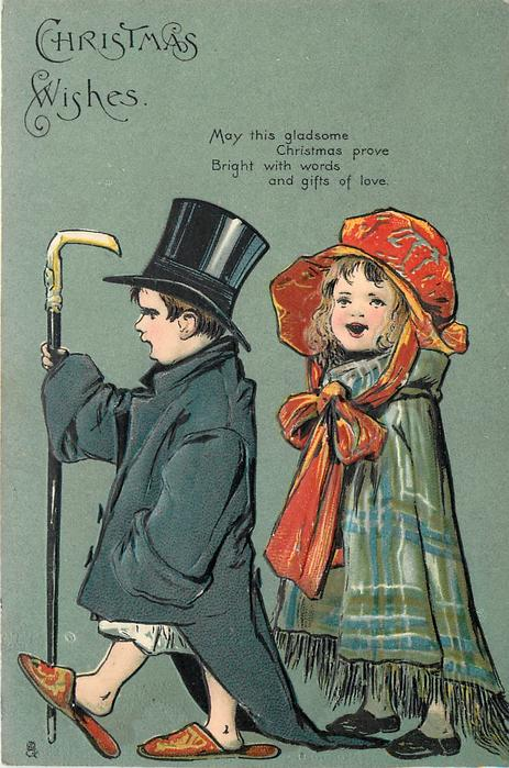 CHRISTMAS WISHES, MAY THIS GLADSOME CHRISTMAS PROVE BRIGHT WITH WORDS AND GIFTS OF LOVE boy and girl dressed up