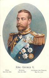 KING GEORGE V  BORN JUNE 3RD, 1865, MARRIED JULY 6TH 1893, ASCENDED THE THRONE MAY 7TH 1910   head and shoulders in oval