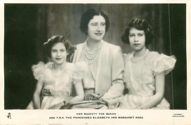 HER MAJESTY THE QUEEN AND T.R.H. THE PRINCESSES ELIZABETH AND MARGARET ROSE