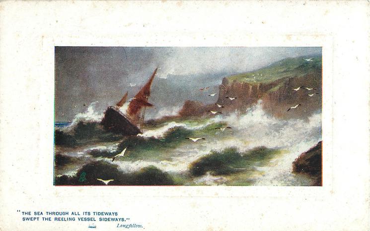 THE SEA THROUGH ALL ITS TIDEWAYS SWEPT THE REELING VESSEL SIDEWAYS