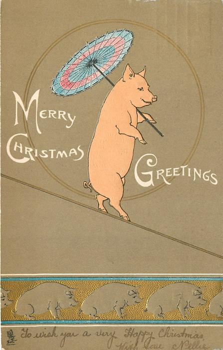 MERRY CHRISTMAS GREETINGS  pig with parasol walking tight-rope, line up of pigs along bottom of card