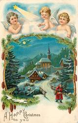 A HAPPY CHRISTMAS TO YOU  three angels heads top, blue sky and comet overlooking an evening village scene, church centre back, Santa comes forward over bridge