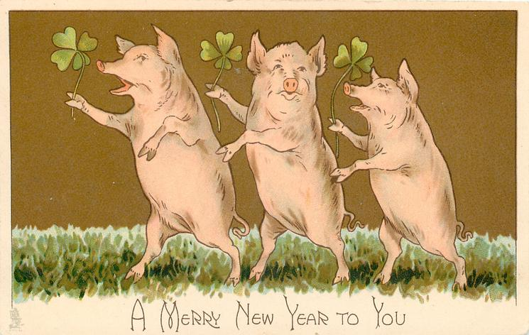 A MERRY NEW YEAR TO YOU,  three pigs on hind legs dance left with 4 leaf clovers
