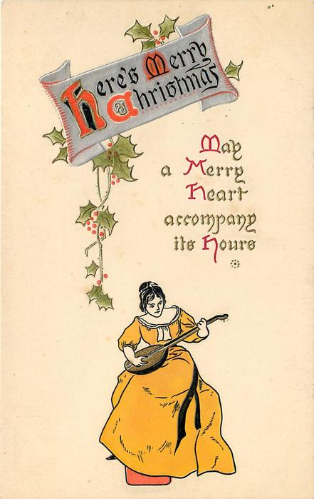 HERE'S MERRY CHRISTMAS  MAY A MERRY HEART ACCOMPANY ITS HOURS  girl in yellow playing mandolin, HOLLY