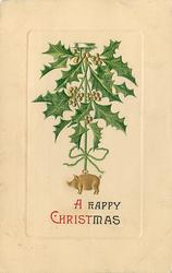 A HAPPY CHRISTMAS  holly with gilt berries & gilt pig charm hang from above