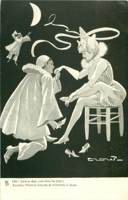 OH!  LACK -A-DAY, CAN THIS BE TRUE;  ANOTHER PIERROT KNEELS AT PIERRETTE'S SHOE
