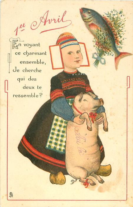 EN VOYANT CE CHARMANT ENSEMBLE, JE CHERCHE QUI DES DEUX TE RESSEMBLE? fish upper right, Dutch girl helps pig sit up between her feet