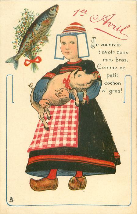 JE VOUDRAIS T'AVOIR DANS MES BRAS, COMME CE PETIT COCHON SI GRAS! fish upper left Dutch girl carries pig in her arms