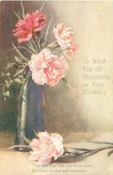 TO WISH YOU ALL HAPPINESS ON YOUR BIRTHDAY  three carnations in vase, one lying on table