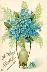 A HAPPY BIRTHDAY  forget-me-nots in vase or WITH MY LOVE TO MY LOVE