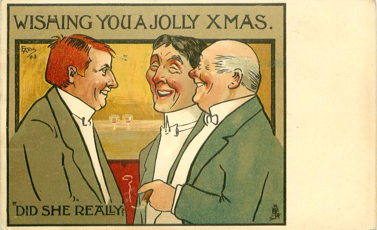 """WISHING YOU A JOLLY XMAS.  """"DID SHE REALLY?""""   three men in green coats chat, smiling"""