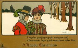 A HAPPY CHRISTMAS  I WYSHE YOU FAYRE GOOD-MORROWE AND A THOUSAND FAYRE GOOD MORROWES AFTER THAT