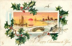 A HAPPY CHRISTMAS TO YOU  sun central on horizon, water & boats to left, bridge & church to right, holly surrounds insert