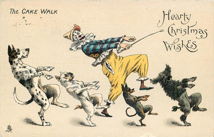 HEARTY CHRISTMAS WISHES  clown with yellow pantaloons and four dogs cake walk right