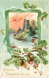 A HAPPY CHRISTMAS TO YOU  inset in green frame, church, red/orange sky, evergreen &  pine-cones below