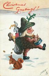 CHRISTMAS GREETINGS!  Pine-Cone person with toy sack marches & drums right in snow, squirrel