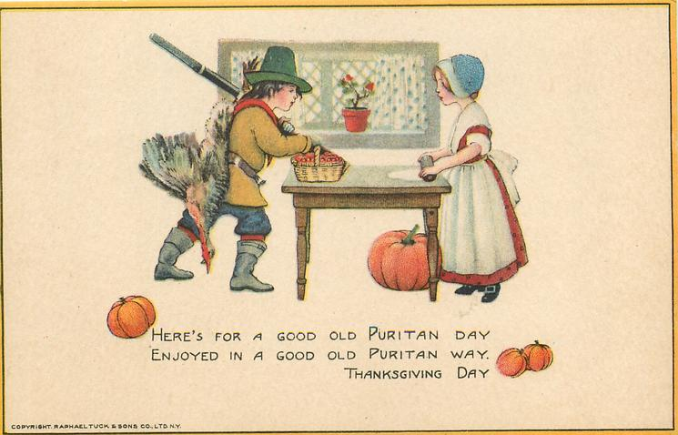 HERE'S FOR A GOOD OLD PURITAN DAY ENJOYED IN A GOOD OLD PURITAN WAY. THANKSGIVING DAY