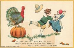 I'M SURE YOU WILL NOT RUN SO FAST WHEN THIS BIRD'S PART OF THE REPAST YOU'LL EAT THANKGIVING DAY.
