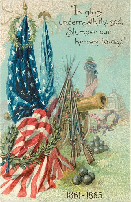 """""""IN GLORY, UNDERNEATH THE SOD, SLUMBER OUR HEROES TO-DAY. 1861-1865"""""""