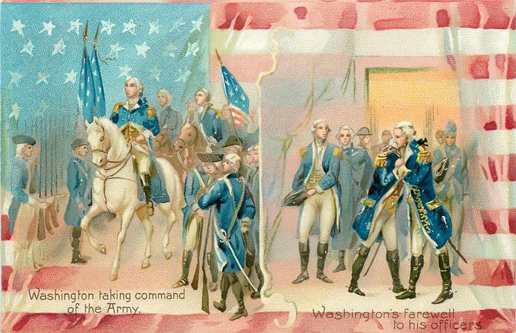 WASHINGTON TAKING COMMAND OF THE ARMY.  WASHINGTON'S FAREWELL TO HIS OFFICERS.