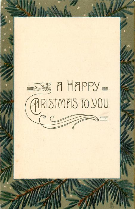 A HAPPY CHRISTMAS TO YOU  in large empty inset, evergreen borders