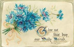 GIVE US THIS DAY OUR DAILY BREAD, cornflowers