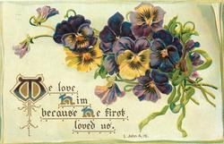 WE LOVE HIM BECAUSE HE FIRST LOVED US  pansies