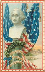 HIS COUNTRY IS HIS MONUMENT.  bust of Washington, flags