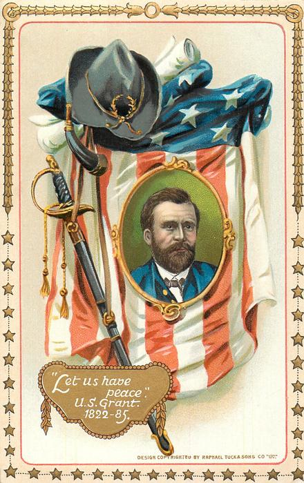LET US HAVE PEACE. U.S. GRANT. 1822-85.  portrait of Grant set in flag with sword, hat & horn