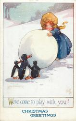 CHRISTMAS GREETINGS (in blue at base)  girl, huge snowball, three penguins