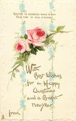 WITH BEST WISHES FOR A HAPPY CHRISTMAS AND A BRIGHT NEW YEAR FROM  two pink roses