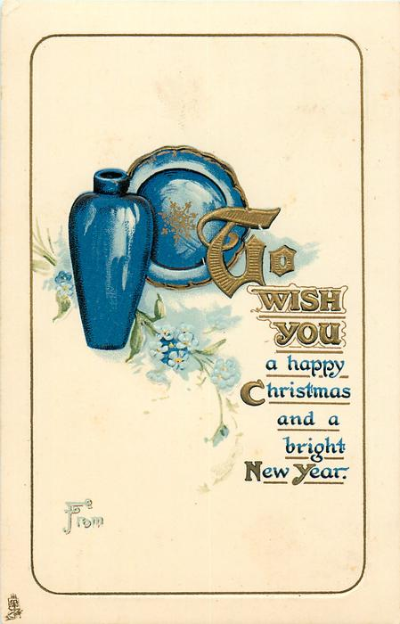 TO WISH YOU A HAPPY CHRISTMAS AND A BRIGHT NEW YEAR  blue vase & plate
