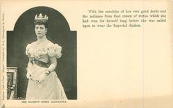 HER MAJESTY QUEEN ALEXANDRA, 3/4 length study, two different messages