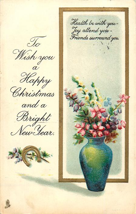 TO WISH YOU A HAPPY CHRISTMAS AND A BRIGHT NEW YEAR  vase of flowers