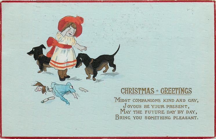 CHRISTMAS GREETINGS  2 dachshunds, weeping girl & chewed up doll