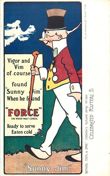 """VIGOR AND VIM OF COURSE FOUND """"SUNNY JIM"""" WHEN HE FOUND """"FORCE"""" THE WHEAT-MALT CEREAL; READY TO SERVE EATEN COLD"""