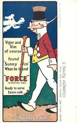 "VIGOR AND VIM OF COURSE FOUND ""SUNNY JIM"" WHEN HE FOUND ""FORCE"" THE WHEAT-MALT CEREAL; READY TO SERVE EATEN COLD"