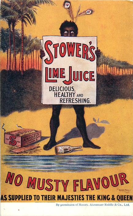 STOWER'S LIME JUICE, DELICIOUS HEALTHY AND REFRESHING. NO MUSTY FLAVOUR AS SUPPLIED TO THEIR MAJESTIES THE KING & QUEEN  black holds up advert