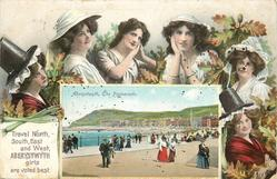 TRAVEL NORTH, SOUTH, EAST AND WEST, ABERYSTWYTH GIRLS ARE VOTED BEST. inset ABERYSTWYTH, THE PROMENADE