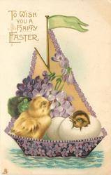 TO WISH YOU A HAPPY EASTER  fantasy boat made of violets, chick & two eggs, one hatching