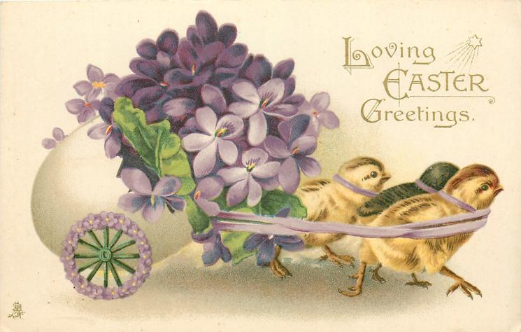 LOVING EASTER GREETINGS  three chicks pull a fantastic egg-cart full of violets